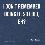 vince-dooley-quote-i-dont-remember-doing-it-so-i-did-eh