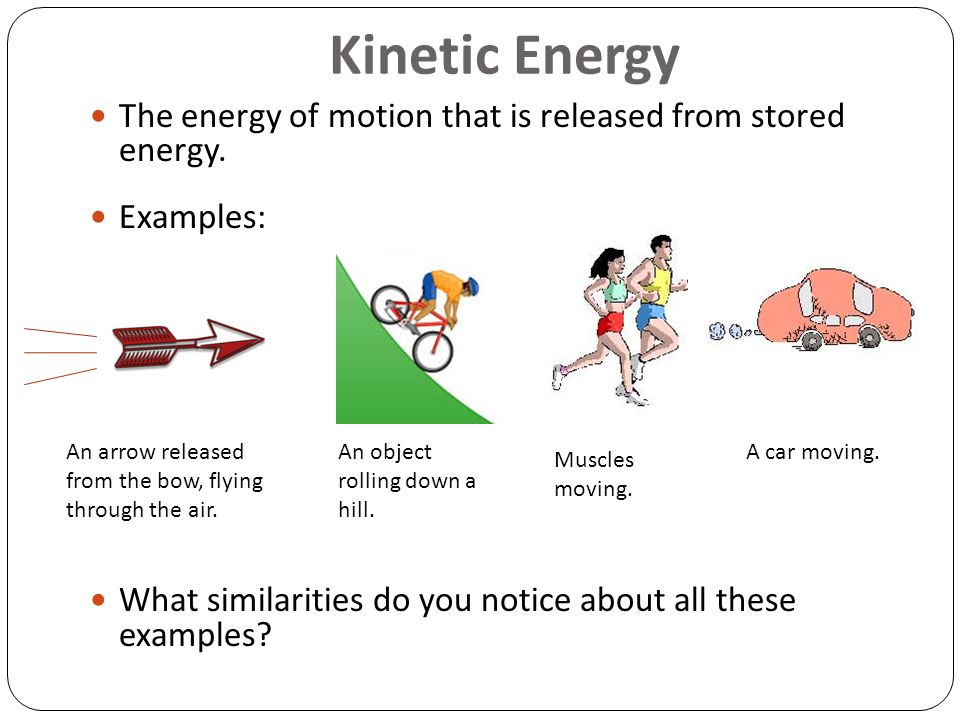 Kinetic+Energy+The+energy+of+motion+that+is+released+from+stored+energy.+Examples_+What+similarities+do+you+notice+about+all+these+examples